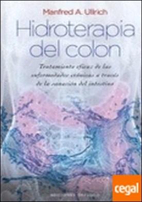 Hidroterapia del colon (cartoné) . Tratamiento eficaz de las enfermedades crónicas a través de la sanación del inte