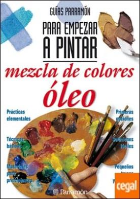 GUIAS PARRAMON PARA EMPEZAR A PINTAR MEZCLA DE COLORES:OLEO