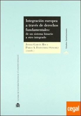 Integración europea a través de derechos fundamentales: . de un sistema binario a otro integrado