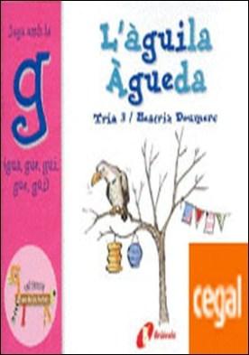 L'àguila Àgueda (gua, gue, gui, güe, güi) . Juga amb la g (gua, gue, gui, güe, güi)