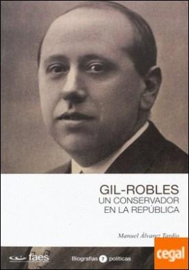 JOSÉ MARÍA GIL-ROBLES, UN CONSERVADOR EN LA REPÚBLICA por ÁLVAREZ TARDÍO, MANUEL PDF