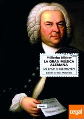 La gran música alemana . De Bach a Beethoven