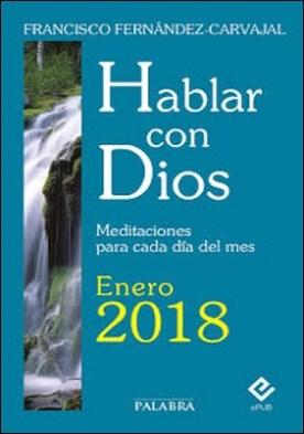 Hablar con Dios - Enero 2018: Meditaciones para cada día del mes por Francisco Fernández-Carvajal PDF