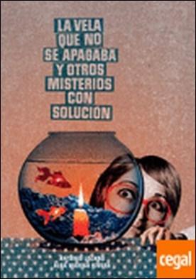 La vela que no se apagaba y otros misterios con solución por Lozano Sagrera, Antonio PDF