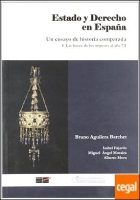 ESTADO Y DERECHO EN ESPAÑA . UN ENSAYO DE HISTORIA COMPARADA. I.LAS BASES: ORIGENES AL 711
