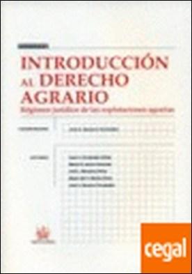 Introducción al derecho agrario (Régimen jurídico de las explotaciones agrarias)