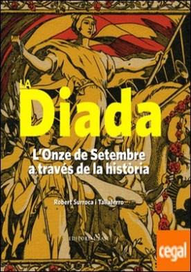 La Diada . L'Onze de Setembre a través de la història