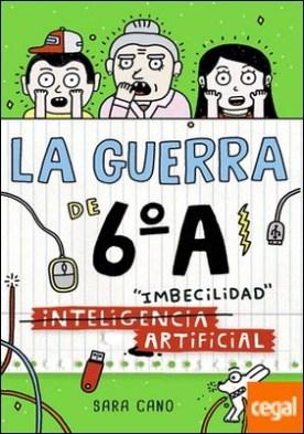 IMBECILIDAD ARTIFICIAL GUERRA DE SEXTO A, LA (PARTE 3)