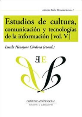 Estudios de cultura, comunicación y tecnologías de la información (vol. V)
