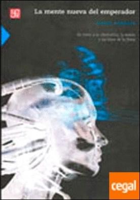 La mente nueva del emperador : En torno a la cibernética, la mente y las leyes de la física . ENTORNO A LA CIBERNETICA LA MENTE Y LAS LEYES FISICAS por Penrose, Roger