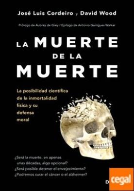 La muerte de la muerte . La posibilidad científica de la inmortalidad física y su defensa moral
