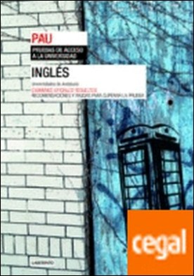 Inglés. Universidades de Andalucía . Exámenes oficiales resueltos. Recomendaciones y ayudas para superar la prueba