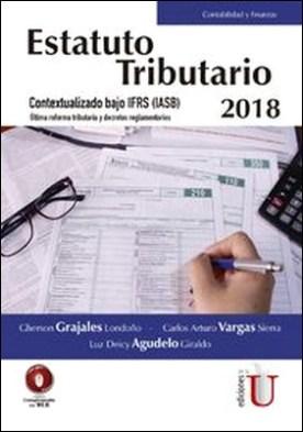 Estatuto tributario 2018. Contextualizado bajo IFRS (IASB). Última reforma tributaria y decretos reglamentarios