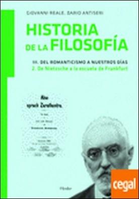 Historia de la filosofía III. Del Romanticismo a nuestros días 2. De Nietzsche a . 2. De Nietzsche a la Escuela de Frankfurt