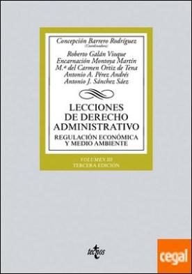 Lecciones de Derecho Administrativo . Regulación económica y medio ambiente. Volumen III