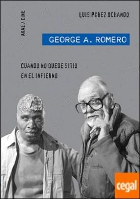 George A. Romero . Cuando no quede sitio en el Infierno