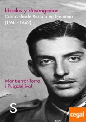 Ideales y desengaños . Cartas desde Rusia a un hermano (1941-1942)