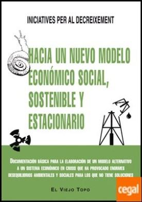 Hacia un nuevo modelo económico social, sostenible y estacionario . Documentación básica para la elaboración de un modelo alternativo a un sistema económico en crisis que ha provocado enormes desequilibrios ambientales y sociales para los que no tiene soluciones por Iniciatives per al Decreixement PDF