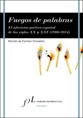 Fuegos de palabras. El aforismo poético español de los siglos XX y XXI (1900-2014)