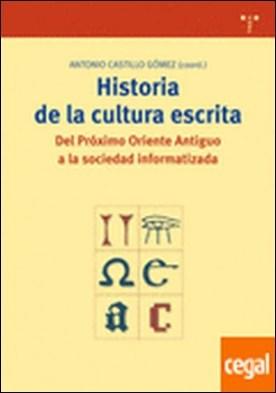 Historia de la cultura escrita . Del Próximo Oriente Antiguo a la sociedad informatizada