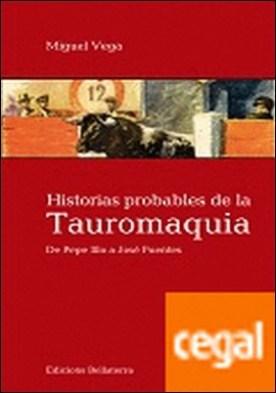 Historias probables de la tauromaquia . De Pepe Illo a José Fuentes