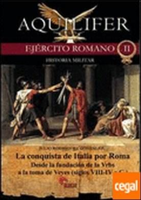 La conquista de Italia por Roma . desde la fundación de la Vrbs a la toma de Veyes, siglos VIII-IV a.C. por Rodríguez González, Julio