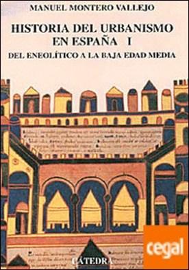 Historia del urbanismo en España . Vol. I. Del Eneolítico a la Baja Edad Media,