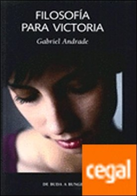 Filosofía para Victoria . De Buda a Bunge por Andrade Campo-Redondo, Gabriel PDF