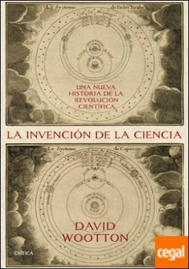 La invención de la ciencia . Una nueva historia de la revolución científica