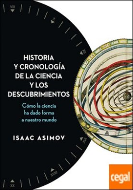 Historia y cronología de la ciencia y los descubrimientos . Cómo la ciencia ha dado forma a nuestro mundo