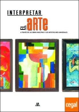 Interpretar el Arte . A Través de las Obras Maestras y los Artistas más Universales