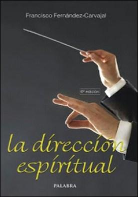 La dirección espiritual por Francisco Fernández-Carvajal PDF