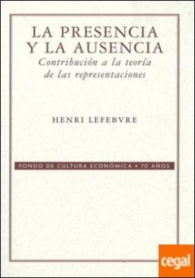 La presencia y la ausencia : Contribución a la teoría de las representaciones por Lefebvre, Henri PDF