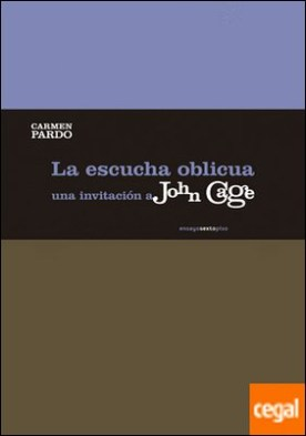 La escucha oblicua . Una invitación a John Cage