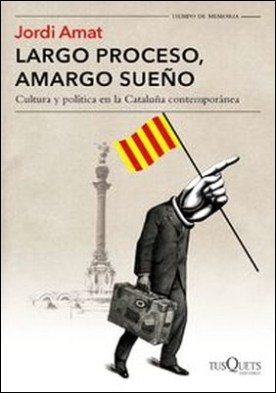 Largo proceso, amargo sueño. Cultura y política en la Cataluña contemporánea