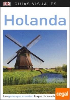 Guía Visual Holanda . Las guías que enseñan lo que otras solo cuentan