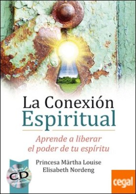 La conexión espiritual . Aprende a liberar el poder de tu espíritu