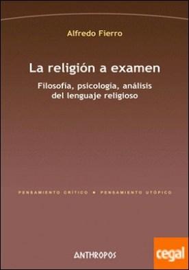 La religión a examen . Filosofía, psicología, análisis del lenguaje religioso