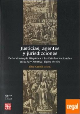 Justicias, agentes y jurisdicciones . De la Monarquía Hispánica a los Estados Nacionales (España y América, siglos XVI-XIX)