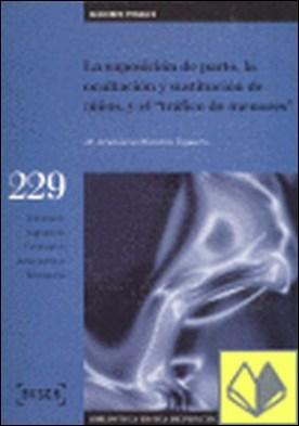La suposición de parto, la ocultación y sustitución de niños, y el 'tráfico de menores' . Biblioteca Básica de Práctica Procesal nº 229