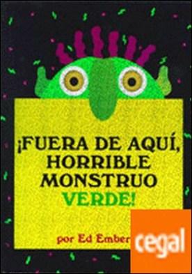 ¡Fuera de aquí, horrible monstruo verde! . Un clásico de la literatura contemporánea que ayuda a los más pequeños a controlar sus miedos