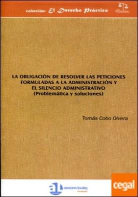 La obligación de resolver las peticiones formuladas a la administración y el silencio administrativo . problemática y soluciones
