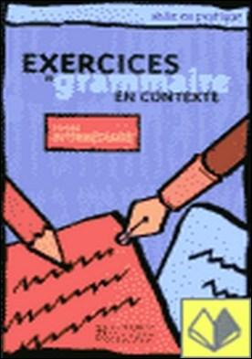 EXERCICES GRAMMAIRE EN CONTEXTE INT ALUM . Niveau Intermédiaire