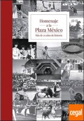 HOMENAJE A LA PLAZA MÉXICO . MÁS DE 70 AÑOS DE HISTORIA