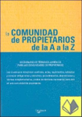 La comunidad de propietarios de la A a la Z . Diccionario de términos jurídicos para comunidades propietarios