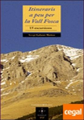 Itineraris a peu per la Vall Fosca . 15 excursions por Galanó Muñoz, Sergi