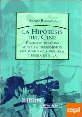 La hipótesis del cine . Pequeño tratado sobre la transmisión del cine a la escuela y fuera de ella