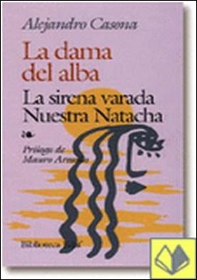 La dama del alba. La sirena varada. Nuestra Natacha. Prólogo de M. Armiño. . La sirena varada/ nuestra natacha