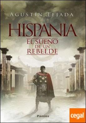 Hispania . El sueño de un rebelde