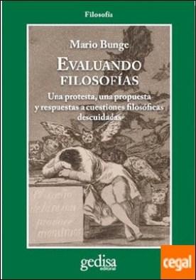 Evaluando filosofías . Una protesta, una propuesta y respuestas a cuestiones filosóficas descuidadas por Bunge, Mario PDF